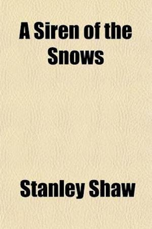 A Siren of the Snows af Stanley Shaw