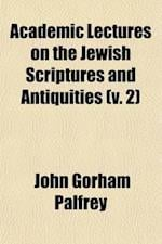 Academic Lectures on the Jewish Scriptures and Antiquities (Volume 2); Genesis and Prophets af John G. Palfrey
