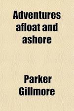 Adventures Afloat and Ashore (Volume 2) af Parker Gillmore