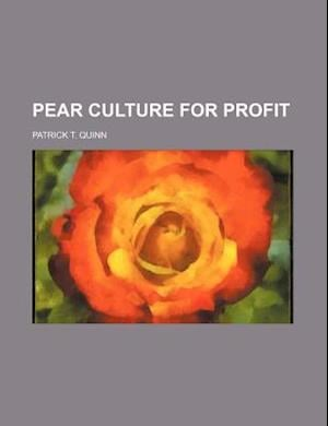 Pear Culture for Profit af Patrick T. Quinn