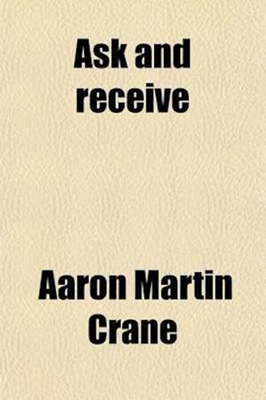 Ask and Receive af Aaron Martin Crane
