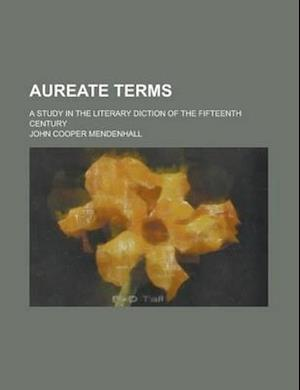 Aureate Terms; A Study in the Literary Diction of the Fifteenth Century af John Cooper Mendenhall