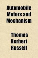 Automobile Motors and Mechanism; A Practical Illustrated Treatise on the Power Plant and Motive Parts of the Modern Motor Car, for Owners, Operators, af Thomas Herbert Russell