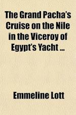 The Grand Pacha's Cruise on the Nile in the Viceroy of Egypt's Yacht af Emmeline Lott