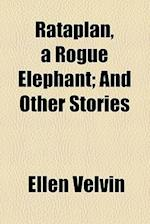 Rataplan, a Rogue Elephant; And Other Stories af Ellen Velvin