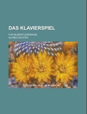Das Klavierspiel; Fur Musikstudierende af National Academy Of Sciences Group, Alfred Richter