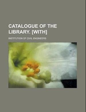 Catalogue of the Library. [With] af Institution Of Civil Engineers