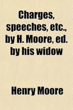 Charges, Speeches, Etc., by H. Moore, Ed. by His Widow af Henry Moore