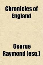 Chronicles of England; A Metrical History af George Raymond, George Raymond (Esq ).