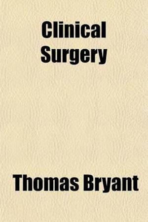 Clinical Surgery Volume 1-7 af Thomas Bryant
