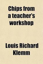 Chips from a Teacher's Workshop af Louis Richard Klemm