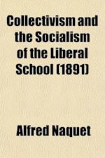 Collectivism and the Socialism of the Liberal School; A Criticism and an Exposition af Alfred Naquet
