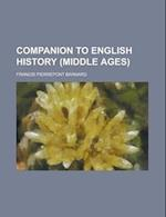 Companion to English History (Middle Ages) af Francis Pierrepont Barnard