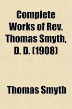 Complete Works of REV. Thomas Smyth Volume 3 af Thomas Smyth