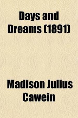 Days and Dreams; Poems af Madison Julius Cawein