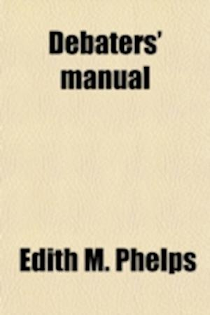 Debaters' Manual af Edith M. Phelps