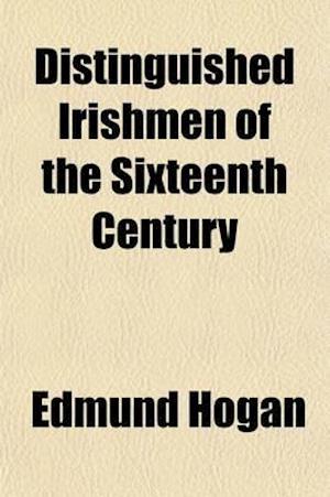 Distinguished Irishmen of the Sixteenth Century; First Series af Edmund Hogan