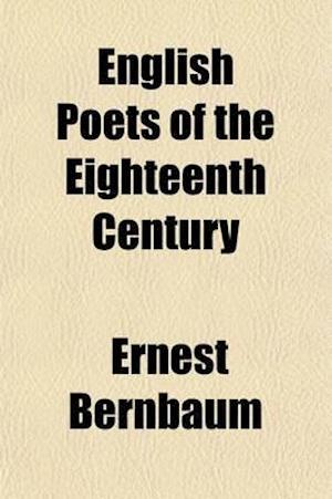 English Poets of the Eighteenth Century af Ernest Bernbaum