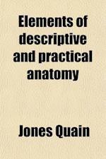 Elements of Descriptive and Practical Anatomy af Jones Quain