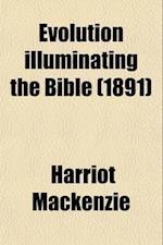 Evolution Illuminating the Bible af Harriot Mackenzie