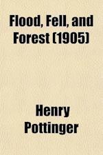 Flood, Fell, and Forest (Volume 2) af Henry Pottinger, Henry Pottinger