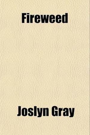 Fireweed af Joslyn Gray