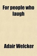 For People Who Laugh; Showing How, Through Woman, Came Laughter Into the World af Adair Welcker