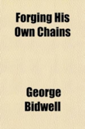Forging His Own Chains; The Wonderful Life Story of George Bidwell af George Bidwell