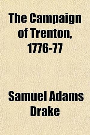 The Campaign of Trenton 1776-77 af Samuel Adams Drake