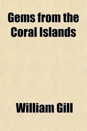Gems from the Coral Islands; Western Polynesia Comprising the New Hebrides Group, the Loyalty Group, New Caledonia Group af William Gill