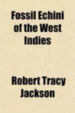 Fossil Echini of the West Indies (306) af Robert Tracy Jackson