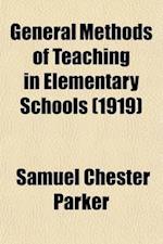 General Methods of Teaching in Elementary Schools; Including the Kindergarten and Grades I to VI af Samuel Chester Parker