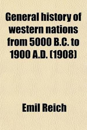 General History of Western Nations from 5000 B.C. to 1900 A.D. (Volume 2) af Emil Reich