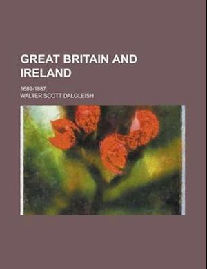 Great Britain and Ireland; 1689-1887 af Walter Scott Dalgleish
