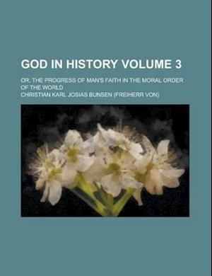 God in History; Or, the Progress of Man's Faith in the Moral Order of the World Volume 3 af Christian Karl Josias Bunsen