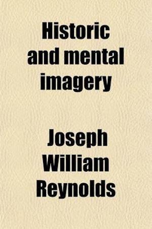 Historic and Mental Imagery af Joseph William Reynolds