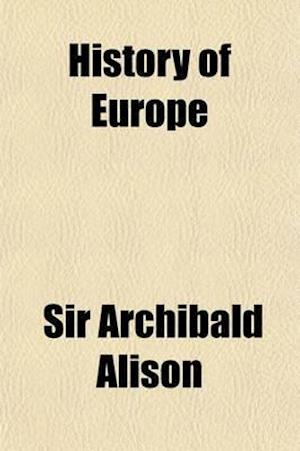 History of Europe from the Commencement of the French Revolution in M.DCC.LXXXIX to the Restoration of the Bourbons in M.DCCC.XV. Volume 8 af Alison Archibald