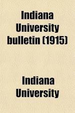 Indiana University Bulletin Volume 13, af Indiana University