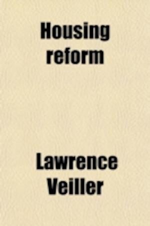Housing Reform; A Hand-Book for Practical Use in American Cities af Lawrence Veiller