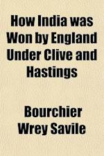 How India Was Won by England Under Clive and Hastings; With a Chapter of Afghanistan af Bourchier Wrey Savile