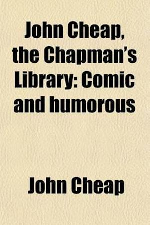 John Cheap, the Chapman's Library (Volume 1); Comic and Humorous af John Cheap