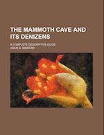 The Mammoth Cave and Its Denizens; A Complete Descriptive Guide af Adam D. Binkerd