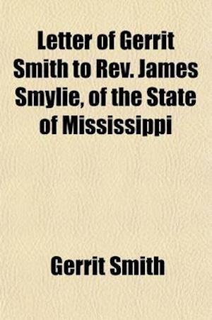 Letter of Gerrit Smith to REV. James Smylie, of the State of Mississippi af Gerrit Smith