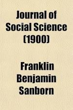 Journal of Social Science (Volume 38); Containing the Transactions of the American Association af Franklin Benjamin Sanborn