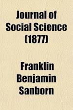 Journal of Social Science; Proceedings of the Conference of Charities Held in Connection with the General Meeting of the Association at Saratoga, Sept af Frederick Stanley Ro Benjamin Sanborn, Franklin Benjamin Sanborn