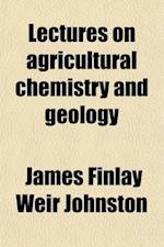 Lectures on Agricultural Chemistry and Geology Volume 1 af James Finlay Weir Johnston