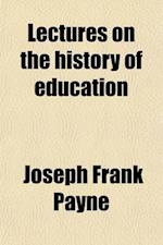 Lectures on the History of Education, with a Visit to German Schools (Volume 2) af Joseph Frank Payne