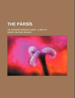 The Parsis; Or, Modern Zerdusthians a Sketch af Henry George Briggs
