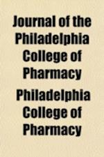 Journal of the Philadelphia College of Pharmacy (Volume 3) af Philadelphia College Of Pharmacy