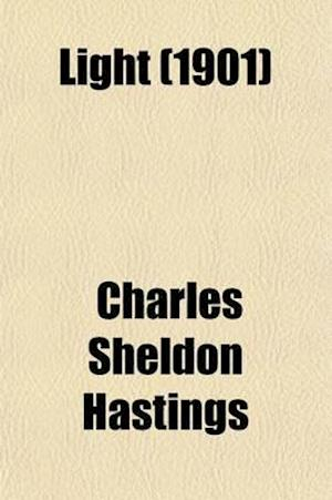 Light; A Consideration of the More Familiar Phenomena of Optics af Charles Sheldon Hastings